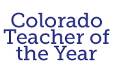 Text image of Colorado Teacher of the Year to represent nominations for 2020