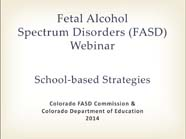 Picture:  Fetal Alcohol Spectrum Disorder (FASD) Webinar Series: School-Based Strategies