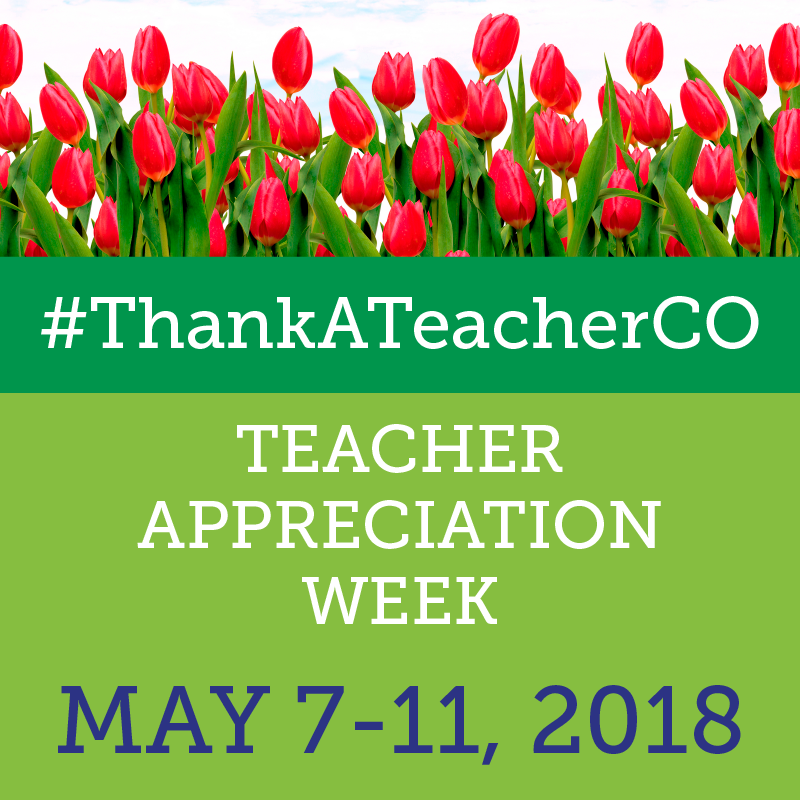 #ThankATeacherCO Teacher Appreciation Week May 7-11, 2018