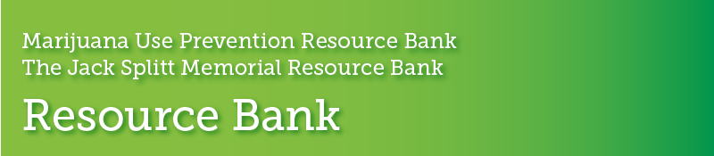 Marijuana use prevention resource bank. The Jack Splitt memorial resource bank. Resource bank.