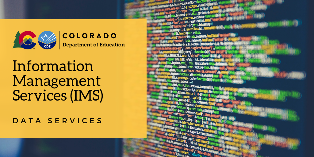 Colorado Department of Education Information Management Services (IMS) - Data Services