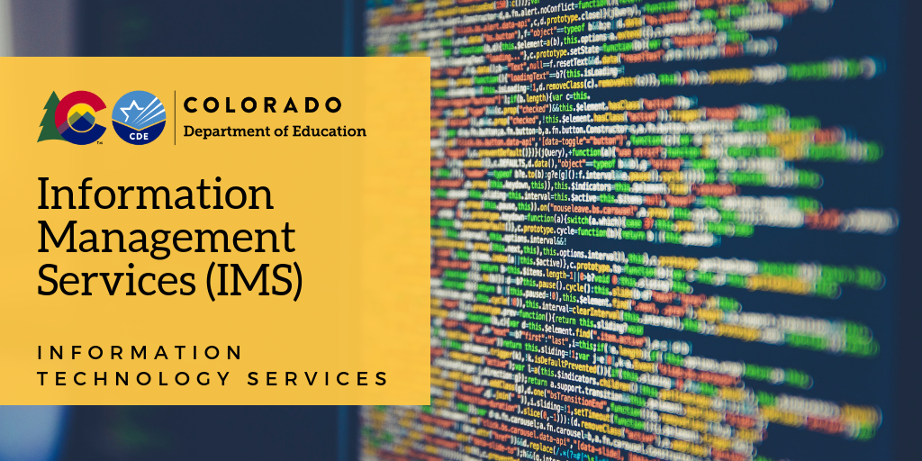 Colorado Department of Education Information Management Services (IMS) - Information Technology Services