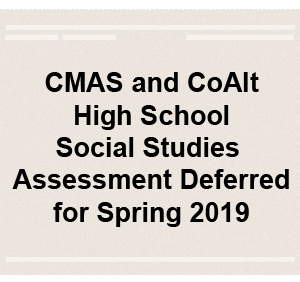 CMAS and CoAlt High School Social Studies Assessment Deferred for Spring 2019