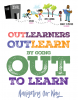 image says Out Learners outlearn by going out to learn